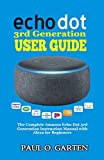 Echo Dot 3rd Generation User Guide: The Complete Amazon Echo Dot 3rd Generation Instruction Manual with Alexa for Beginners   Help for Echo Dot Setup   ... (pdf) (Amazon Alexa Books) (English Edition)