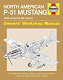 North American P-51 Mustang Owners' Workshop Manual: An insight into owning, restoring, servicing and flying America's classic World War II fighter