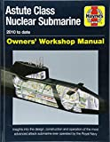 Astute Class Nuclear Submarine Owners' Workshop Manual: The largest, most advanced and most powerful attack submarine ever operated by the Royal Navy (Owners Workshop Manuals)