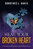 Heal Your Broken Heart: A Practical Guide to Recovering from Heartache (English Edition)