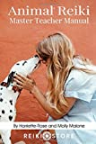 Animal Reiki Master Teacher Manual: Everything You Need to Know to Practice Animal Reiki on Your Pets and Animals