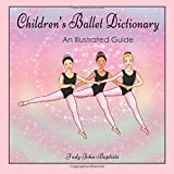 Children's Ballet Dictionary An Illustrated Guide: Ballet dictionary with pictures for kids, ballet terminology book for kids, ballet terms for kids ... step (Ballet terminology book for children)