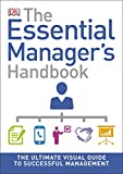 The Essential Manager's Handbook: The Ultimate Visual Guide to Successful Management (DK Essential Managers)